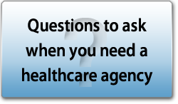 Questions to ask when you are looking for in home care services